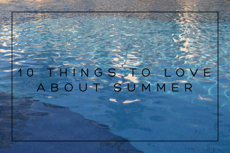 10 THINGS TO LOVE ABOUT SUMMER